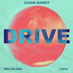 Clean Bandit X Topic Feat Wes Nelson - DRIVE (Topic VIP Remix)